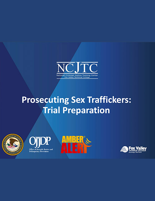 Prosecuting Sex Traffickers: Trial Preparation